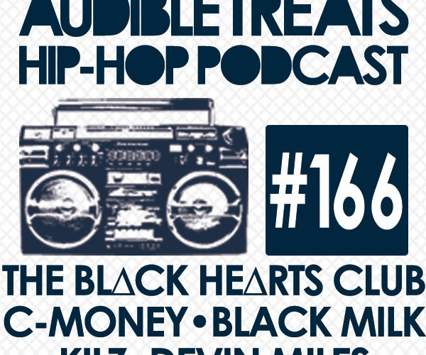 New Audible Treats Hip-Hop Podcast 166 Features C-Money, Devin Miles, Kilz, Black Milk, and THE BL∆CK HE∆RTS CLUB