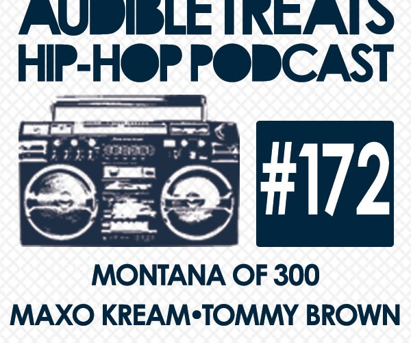 New Audible Treats Hip-Hop Podcast 172 Features Maxo Kream, Montana of 300, Tommy Brown, MAHD, and Ikey