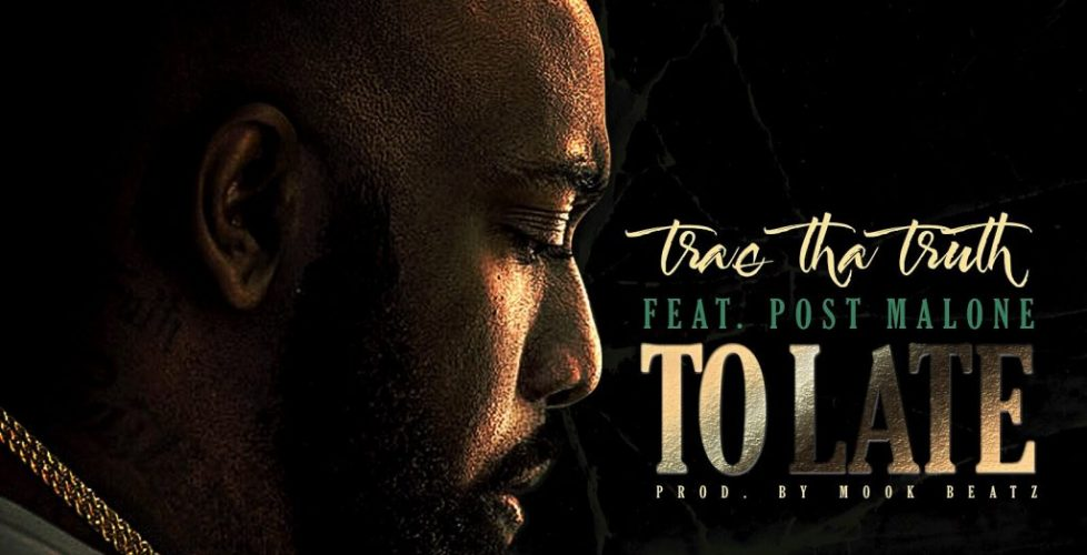 """Trae Tha Truth and Post Malone trade staggering flows over the life-affirming """"Too Late"""""""
